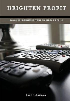 Heighten Profit: Ways to Maximize Your Business Profit
