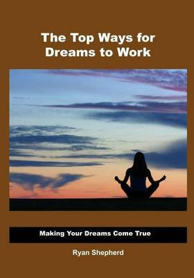 The Top Ways for Dreams to Work: Making Your Dreams Come True