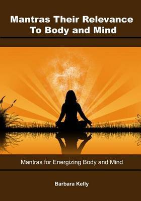 Mantras- Their Relevance to Body and Mind: Mantras for Energizing Body and Mind