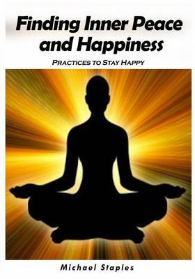 Finding Inner Peace and Happiness: Practices to Stay Happy