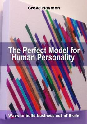 The Perfect Model for Human Personality: Ways to Build Business Out of Brain
