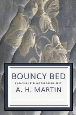 Bouncy Bed: A Graphic Novel (of the Sordid Sort)