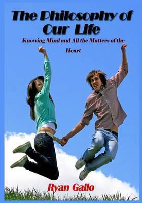 The Philosophy of Our Life: Knowing Mind and All the Matters of the Heart