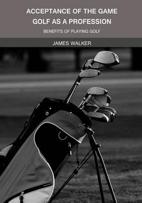 Acceptance of the Game Golf as a Professsion: Benefits of Playing Golf