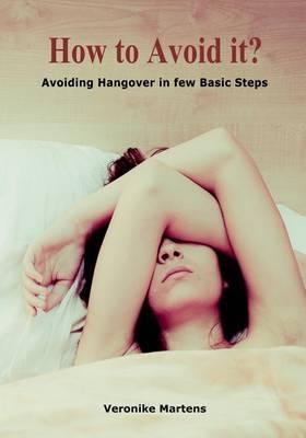How to Avoid It?: Avoiding Hangover in Few Basic Steps