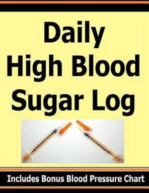 Daily High Blood Sugar Log: Includes Bonus Blood Pressure Chart
