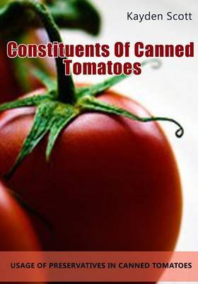Constituents of Canned Tomatoes: Usage of Preservatives in Canned Tomatoes