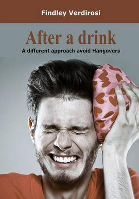 After a Drink: A Different Approach Avoid Hangovers