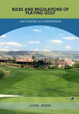 Rules and Regulations of Playing Golf: Golf Playing as a Proffession
