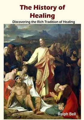 The History of Healing: Discovering the Rich Tradition of Healing