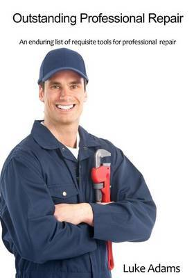 Outstanding Professional Repair: An Enduring List of Requisite Tools for Professional Repair