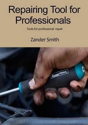 Repairing Tool for Professionals: Tools for Professional Repair