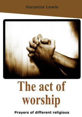 The Act of Worship: Prayers of Different Religious