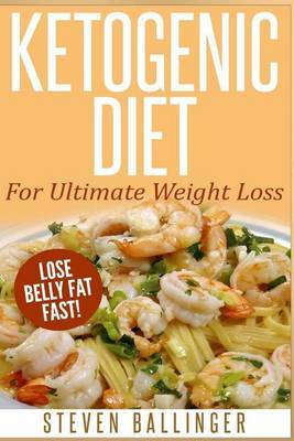 Ketogenic Diet: For Ultimate Weight Loss ? Lose Belly Fat Fast