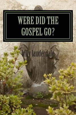 Were Did the Gospel Go: A Call to Repent