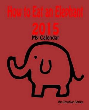 My Calendar: 2015 - How to Eat an Elephant (Red): How-To Guide for Goal Setting Plus a Calendar & Journal