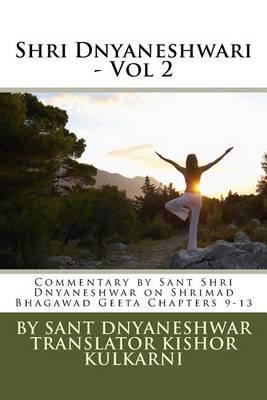 Shri Dnyaneshwari - Vol 2: Commentary by Sant Shri Dnyaneshwar on Shrimad Bhagawad Geeta Chapters 9-13