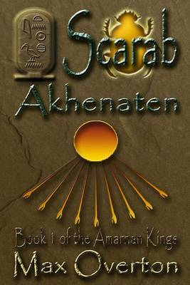 The Amarnan Kings, Book 1: Scarab - Akhenaten