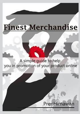 Finest Merchandise: A Simple Guide to Help You in Promotion of Your Product Online