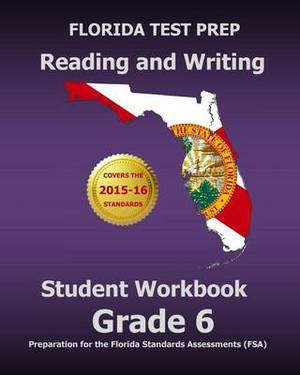 Florida Test Prep Reading and Writing Student Workbook Grade 6: Preparation for the Florida Standards Assessments (FSA)
