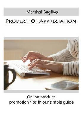 Product of Appreciation: Online Product Promotion Tips in Our Simple Guide