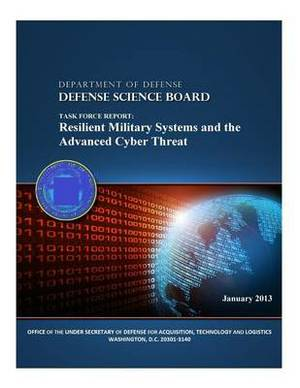 Task Force Report: Resilient Military Systems and the Advanced Cyber Threat (Color)