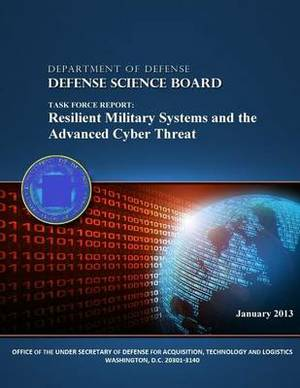 Task Force Report: Resilient Military Systems and the Advanced Cyber Threat (Black and White)