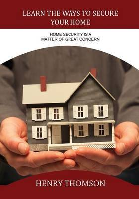 Learn the Ways to Secure Your Home: Home Security Is a Matter of Great Concern
