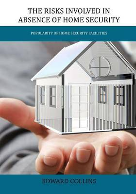 The Risks Involved in Absence of Home Security: Popularity of Home Security Facilities