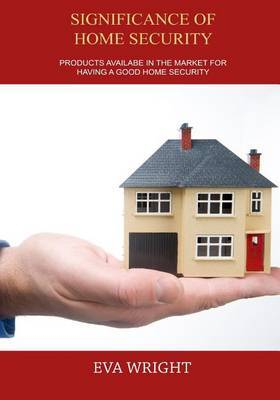 Significance of Home Security: Products Availabe in the Market for Having a Good Home Security