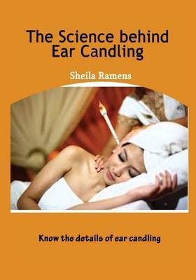 The Science Behind Ear Candling: Know the Details of Ear Candling