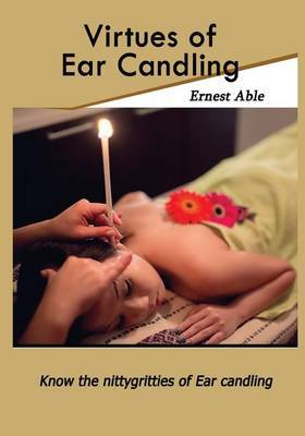 Virtues of Ear Candling: Know the Nittygritties of Ear Candling