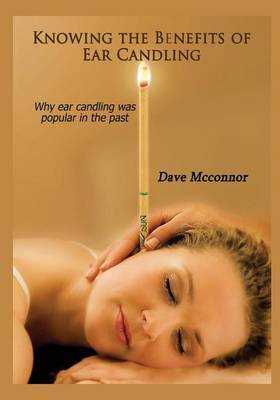 Knowing the Benefits of Ear Candling: Why Ear Candling Was Popular in the Past