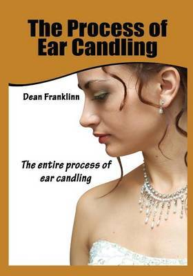 The Process of Ear Candling: The Entire Process of Ear Candling