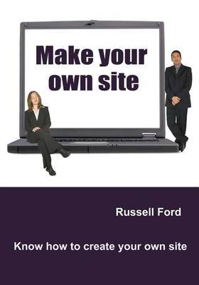 Make Your Own Site: Know How to Create Your Own Site
