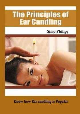 The Principles of Ear Candling: Know How Ear Candling Is Popular