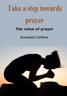 Take a Step Towards Prayer: The Value of Prayer
