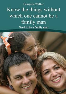 Know the Things Without Which One Cannot Be a Family Man: Need to Be a Family Man