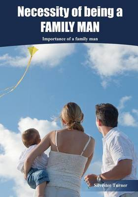 Necessity of Being a Family Man: Importance of a Family Man