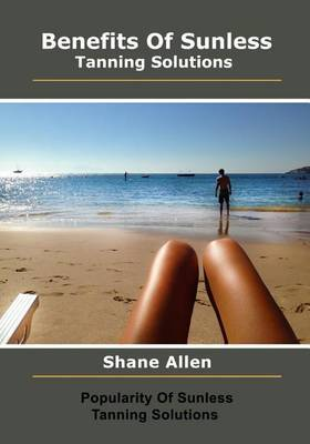 Benefits of Sunless Tanning Solutions: Popularity of Sunless Tanning Solutions