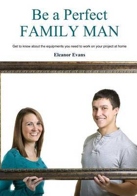 Be a Perfect Family Man: Get to Know about the Equipments You Need to Work on Your Project at Home