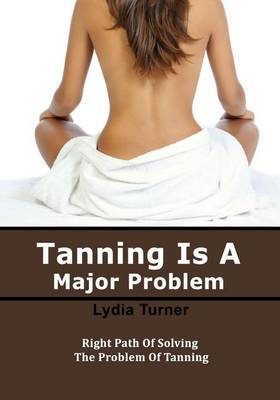 Tanning Is a Major Problem: Right Path of Solving the Problem of Tanning