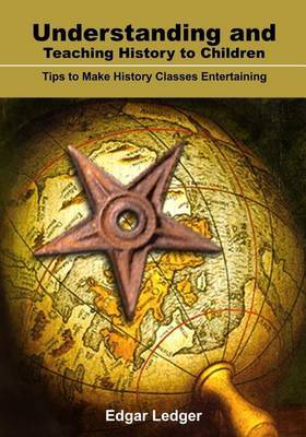 Understanding and Teaching History to Children: Tips to Make History Classes Entertaining