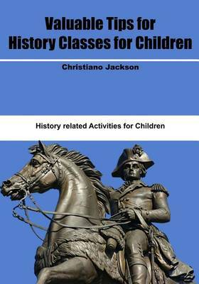 Valuable Tips for History Classes for Children: History Related Activities for Children