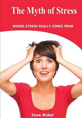 The Myth of Stress: Where Stress Really Comes from
