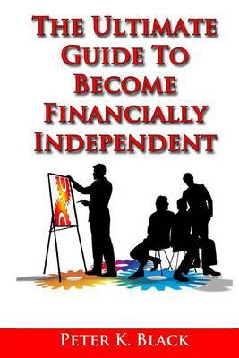 The Ultimate Guide to Become Financially Independent
