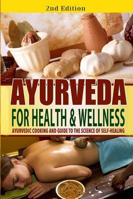 Ayurveda for Health and Wellness: Ayurvedic Cooking and Guide to the Science of Self-Healing