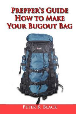 Prepper's Guide: How to Make Your Bug Out Bag