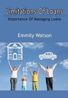 Limitations of Loans: Importance of Managing Loans