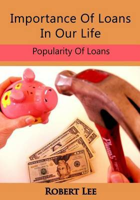 Importance of Loans in Our Life: Popularity of Loans